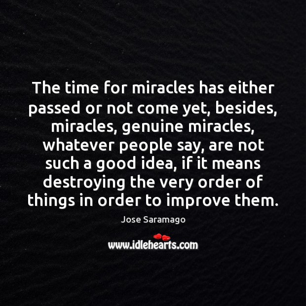 Image, The time for miracles has either passed or not come yet, besides,