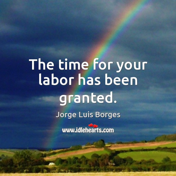 The time for your labor has been granted. Image