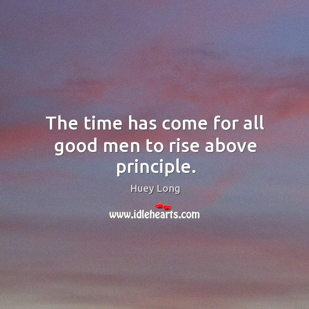 The time has come for all good men to rise above principle. Image