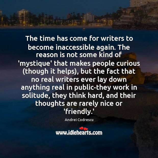 Image, The time has come for writers to become inaccessible again. The reason