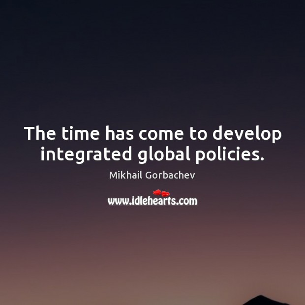 The time has come to develop integrated global policies. Image