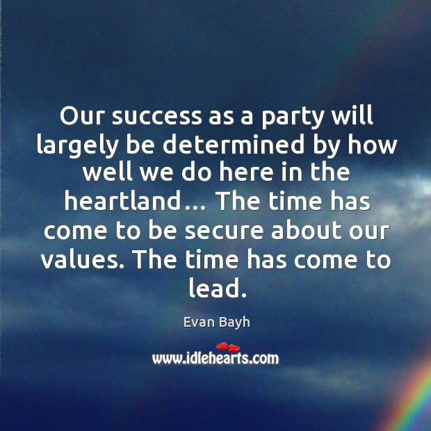 The time has come to lead. Evan Bayh Picture Quote