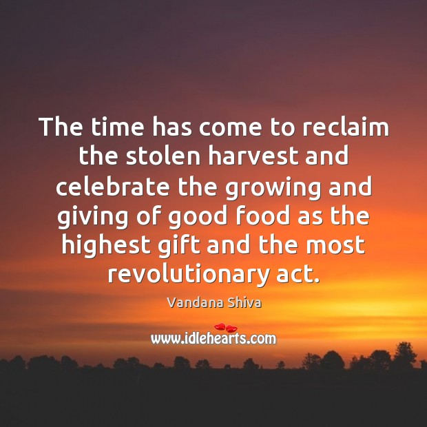 The time has come to reclaim the stolen harvest and celebrate the Vandana Shiva Picture Quote