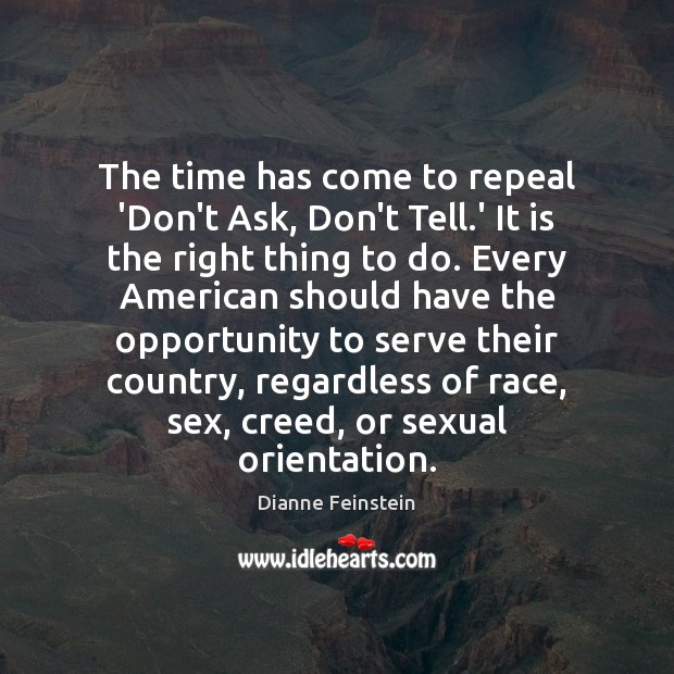 The time has come to repeal 'Don't Ask, Don't Tell.' It Dianne Feinstein Picture Quote