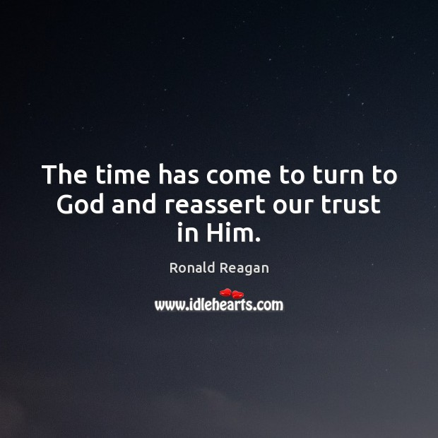 Image, The time has come to turn to God and reassert our trust in Him.