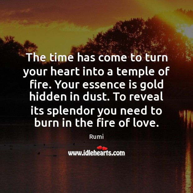The time has come to turn your heart into a temple of Rumi Picture Quote