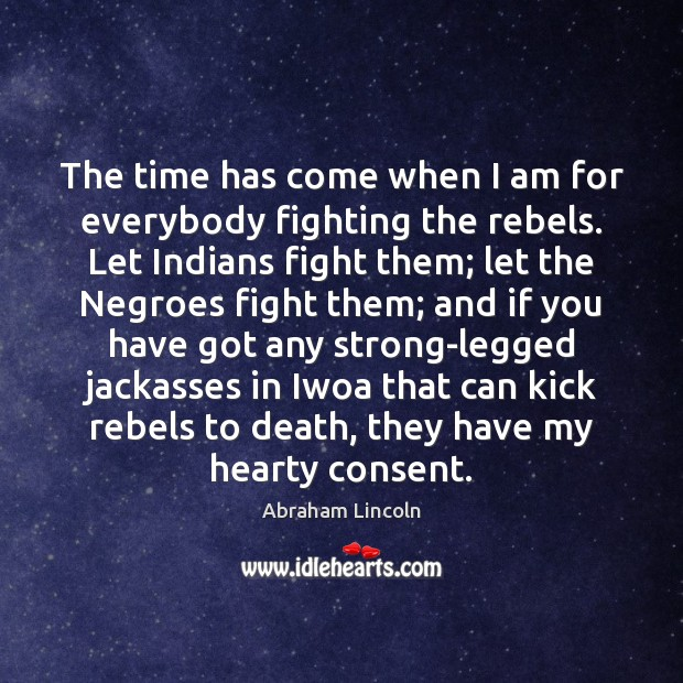 The time has come when I am for everybody fighting the rebels. Image