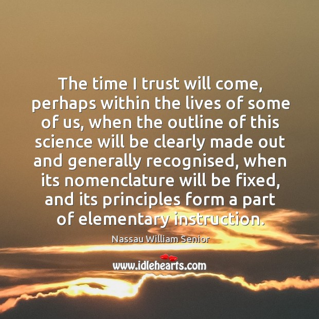 Image, The time I trust will come, perhaps within the lives of some of us, when the outline of this.