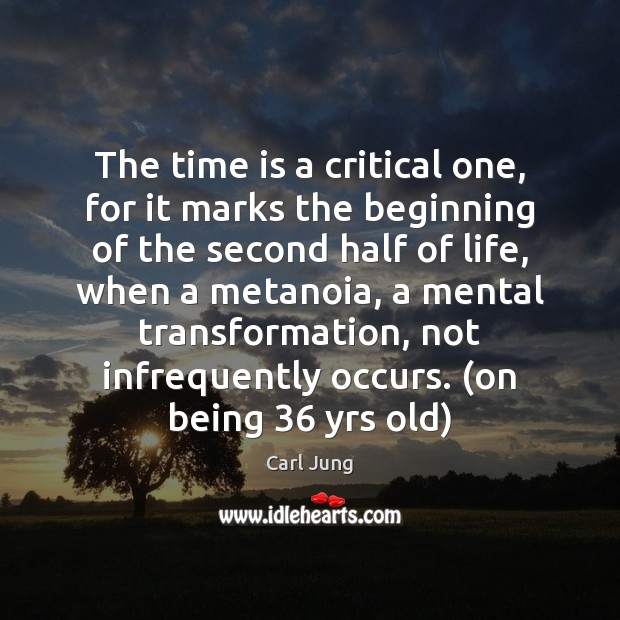 The time is a critical one, for it marks the beginning of Carl Jung Picture Quote