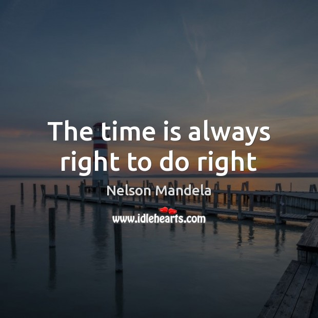 The time is always right to do right Image