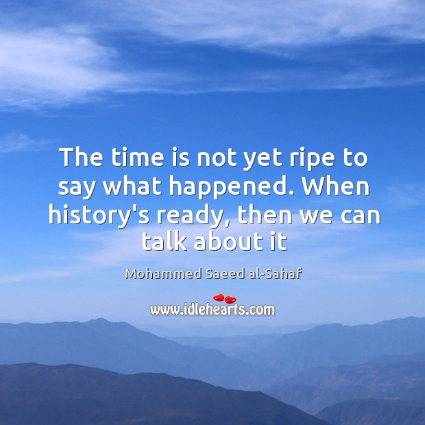 The time is not yet ripe to say what happened. When history's Image