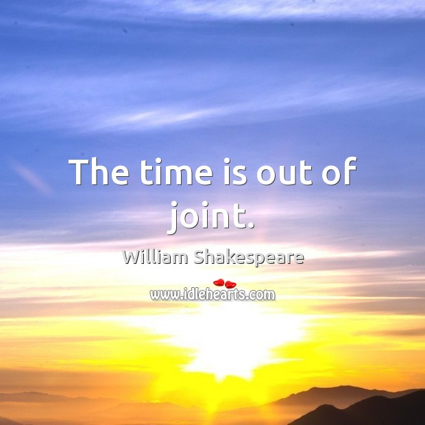 Image, The time is out of joint.