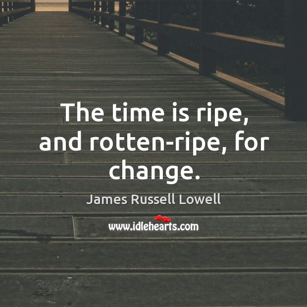 The time is ripe, and rotten-ripe, for change. Image