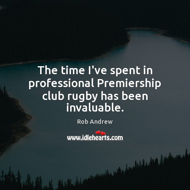 The time I've spent in professional Premiership club rugby has been invaluable. Image