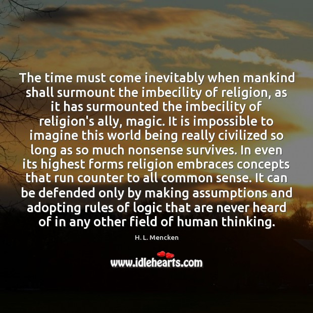 The time must come inevitably when mankind shall surmount the imbecility of Image