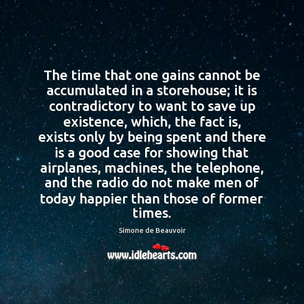 The time that one gains cannot be accumulated in a storehouse; it Simone de Beauvoir Picture Quote