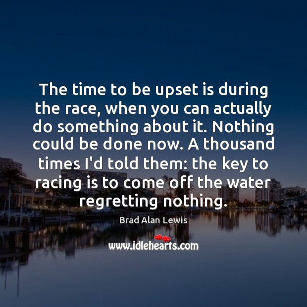 The time to be upset is during the race, when you can Racing Quotes Image