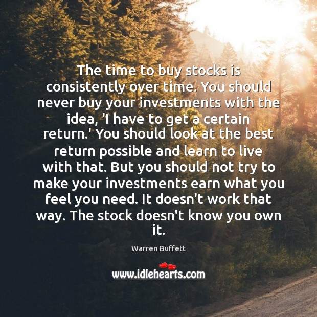 Image, The time to buy stocks is consistently over time. You should never