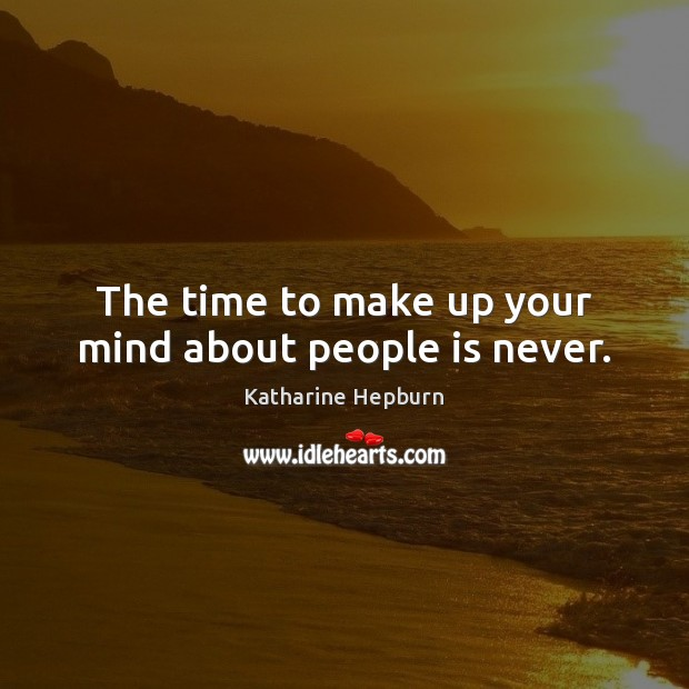 Image, The time to make up your mind about people is never.