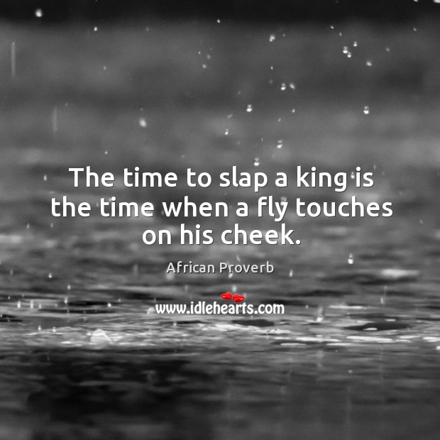 Image, The time to slap a king is the time when a fly touches on his cheek.