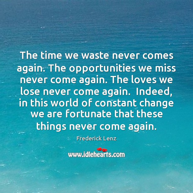 Image, The time we waste never comes again. The opportunities we miss never
