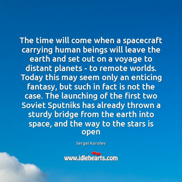 The time will come when a spacecraft carrying human beings will leave Image
