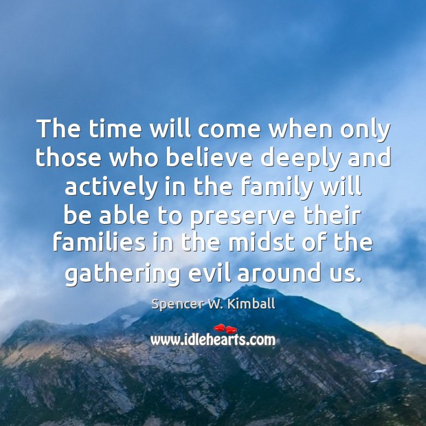 Image, The time will come when only those who believe deeply and actively