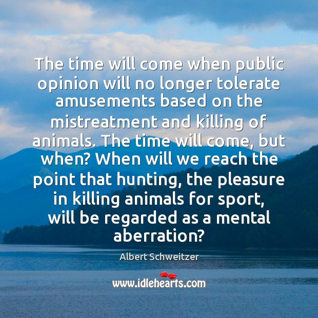 The time will come when public opinion will no longer tolerate amusements Image