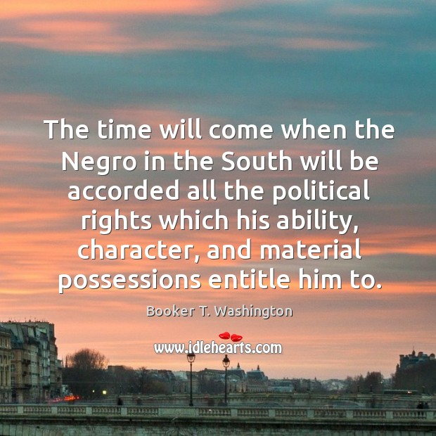 Image, The time will come when the Negro in the South will be