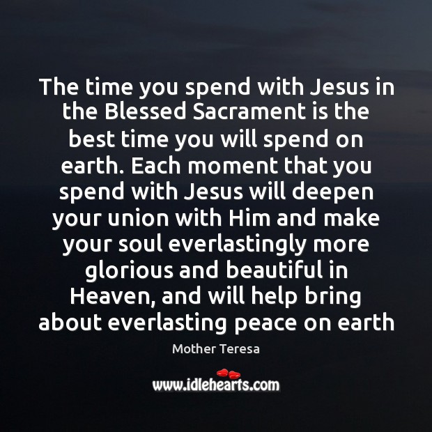 Image, The time you spend with Jesus in the Blessed Sacrament is the