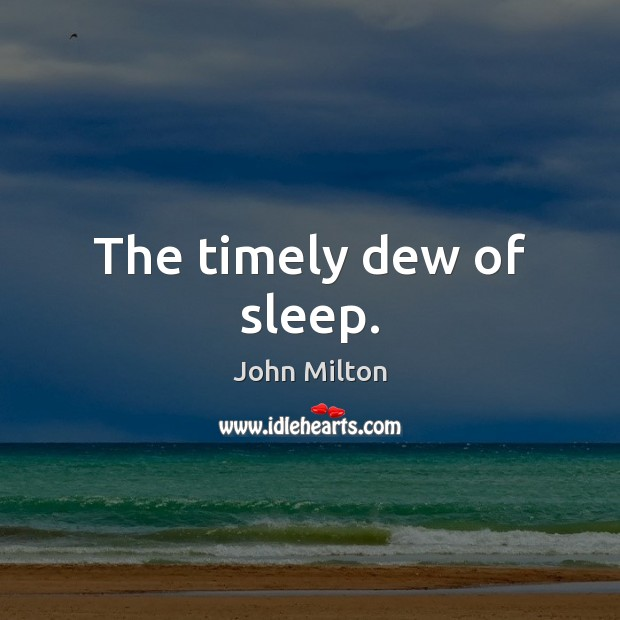 The timely dew of sleep. Image