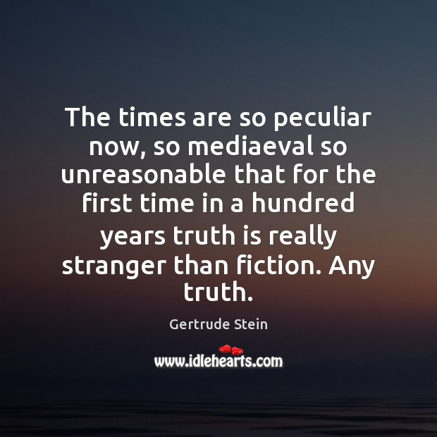 Image, The times are so peculiar now, so mediaeval so unreasonable that for