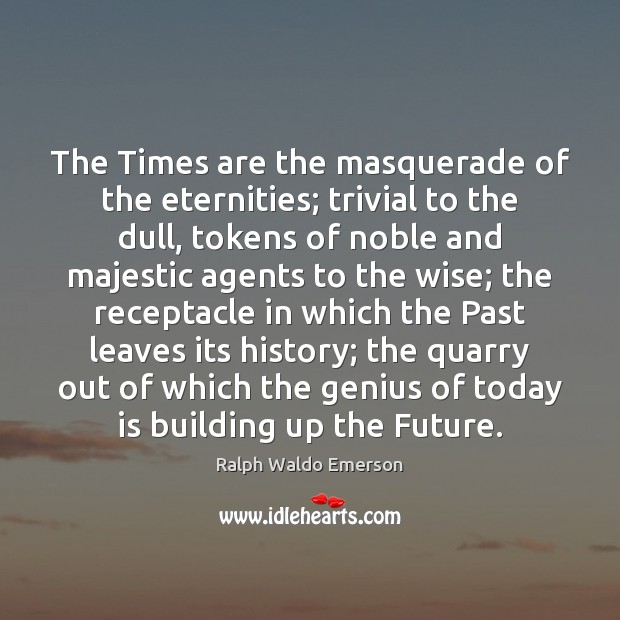 The Times are the masquerade of the eternities; trivial to the dull, Image