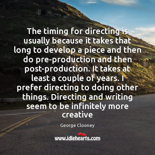The timing for directing is usually because it takes that long to Image