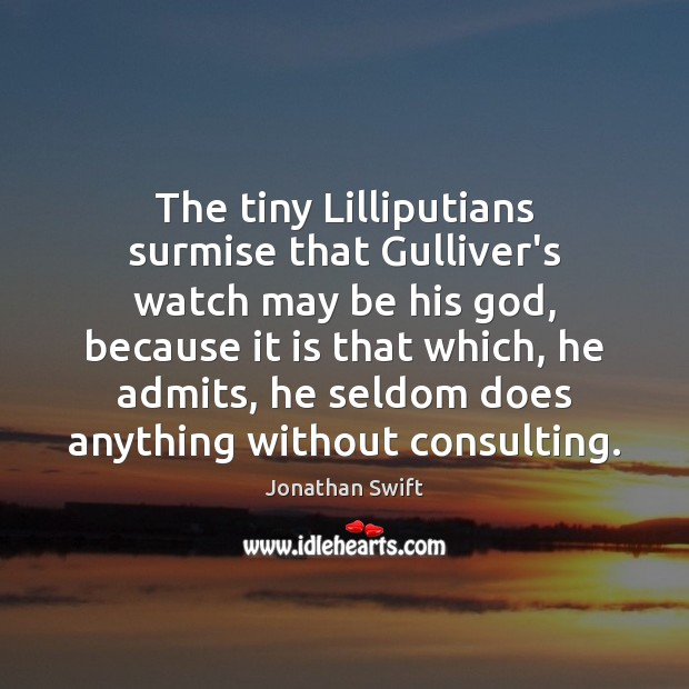 The tiny Lilliputians surmise that Gulliver's watch may be his God, because Image