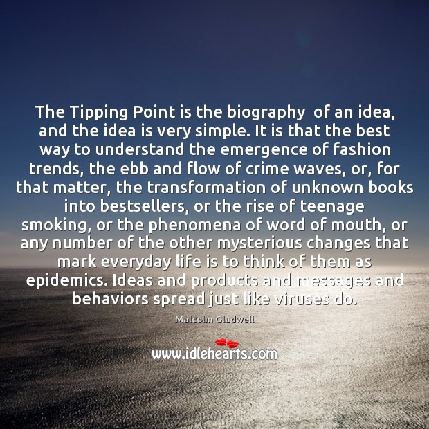 Image, The Tipping Point is the biography  of an idea, and the idea