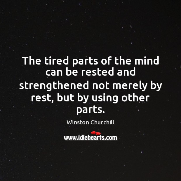 Image about The tired parts of the mind can be rested and strengthened not