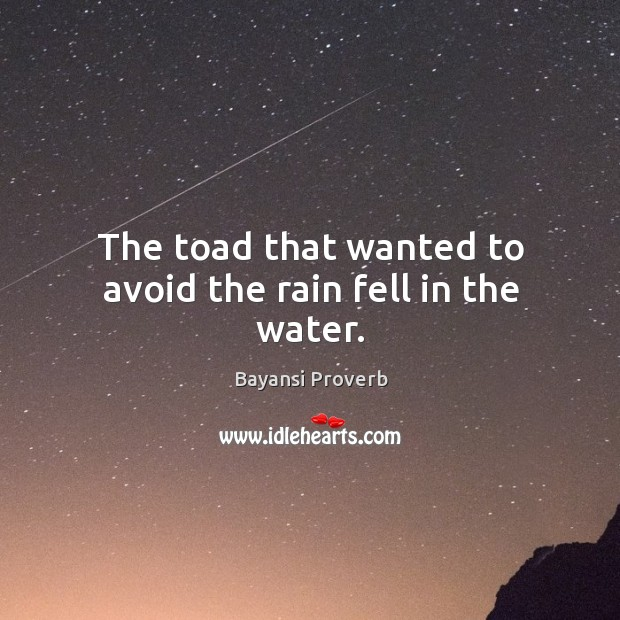 The toad that wanted to avoid the rain fell in the water. Bayansi Proverbs Image