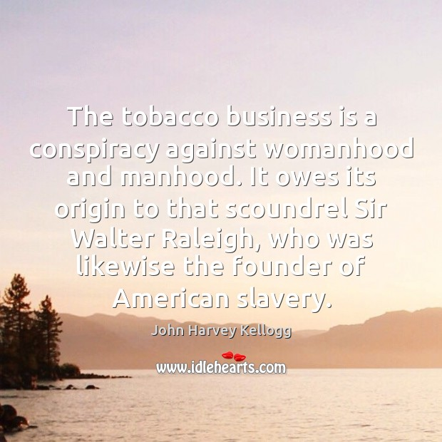 Image, The tobacco business is a conspiracy against womanhood and manhood. It owes