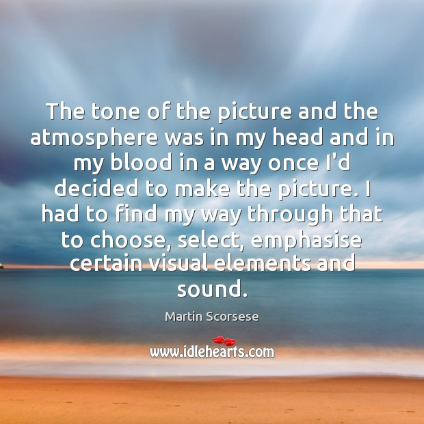 The tone of the picture and the atmosphere was in my head Martin Scorsese Picture Quote