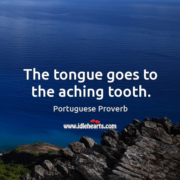 The tongue goes to the aching tooth. Image