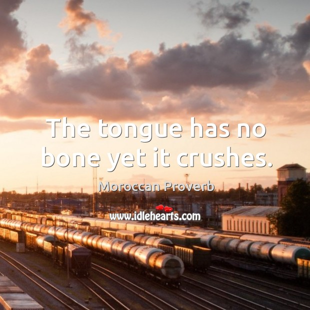 The tongue has no bone yet it crushes. Moroccan Proverbs Image