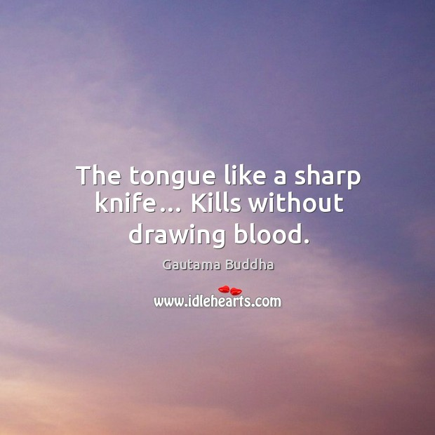 The tongue like a sharp knife… kills without drawing blood. Image