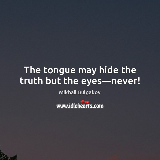 The tongue may hide the truth but the eyes—never! Image