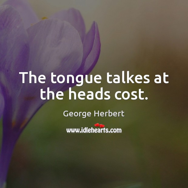 The tongue talkes at the heads cost. Image