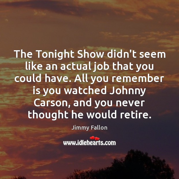 The Tonight Show didn't seem like an actual job that you could Image