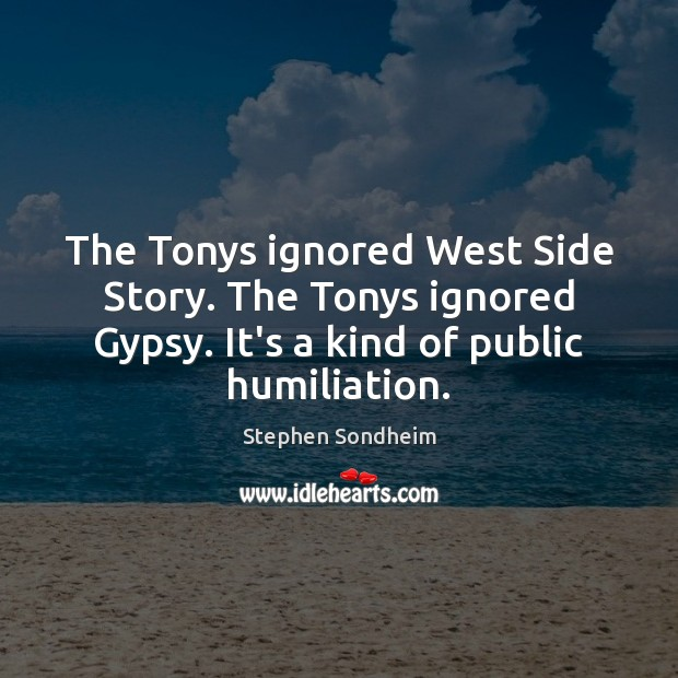 The Tonys ignored West Side Story. The Tonys ignored Gypsy. It's a Image