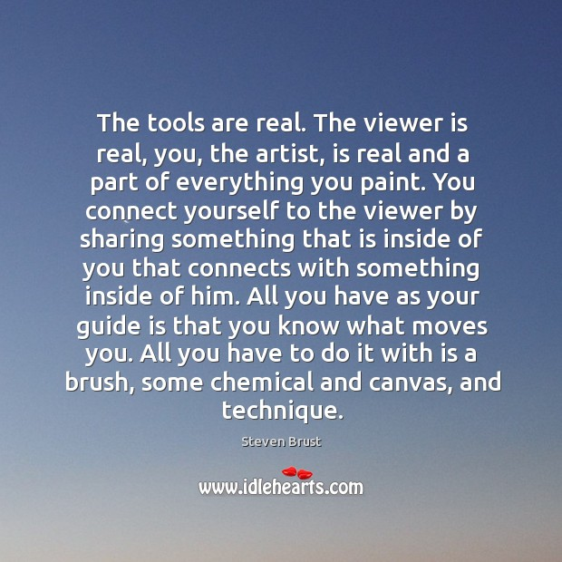 The tools are real. The viewer is real, you, the artist, is Image