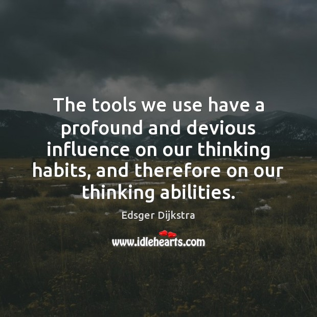 The tools we use have a profound and devious influence on our Edsger Dijkstra Picture Quote