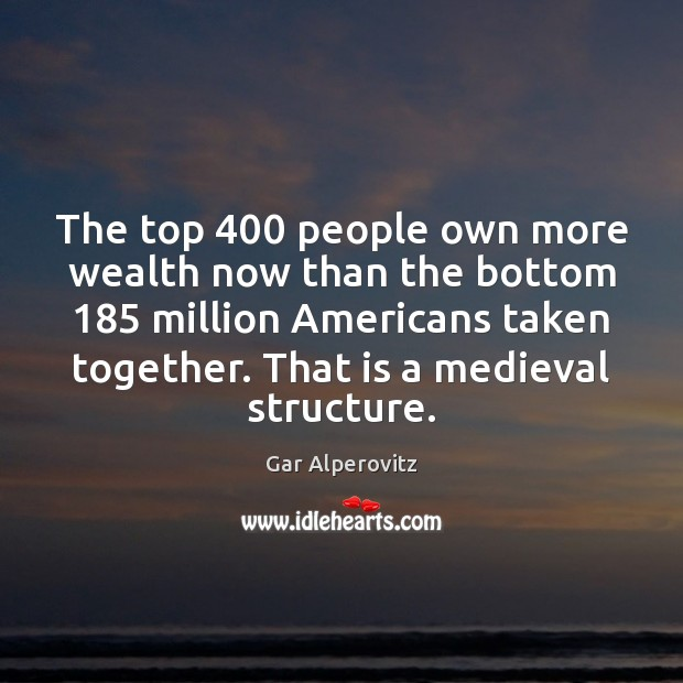 The top 400 people own more wealth now than the bottom 185 million Americans Image